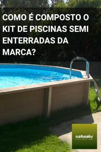 Como é composto o kit de piscinas semi enterradas da marca?
